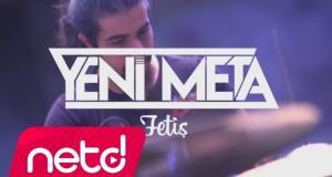 Yeni Meta – Fetiş Dinle – Video Dinle