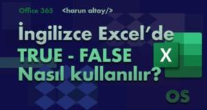 TRUE – FALSE (DOĞRU – YANLIŞ) Fonksiyonları | İngilizce Excel Fonksiyonları